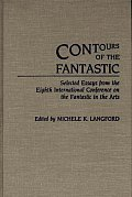 Contributions to the Study of Music and Dance #41: Contours of the Fantastic: Selected Essays from the Eighth International Conference on the Fantastic in the Arts