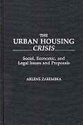 The Urban Housing Crisis: Social, Economic, and Legal Issues and Proposals