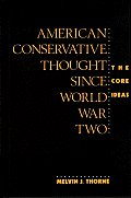 Contributions In Political Science #251: American Conservative Thought Since World War II: The Core Ideas by Melvin J. Thorne