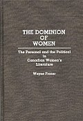 The Dominion of Women: The Personal and the Political in Canadian Women's Literature