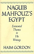 Naguib Mahfouz's Egypt: Existential Themes in His Writings