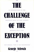 The Challenge of the Exception: An Introduction to the Political Ideas of Carl Schmitt Between 1921 and 1936, 2nd Edition