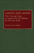 Aiding and Aging: The Coming Crisis in Support for the Elderly by Kin and State