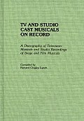 TV and Studio Cast Musicals on Record: A Discography of Television Musicals and Studio Recordings of Stage and Film Musicals