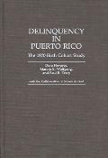 Delinquency in Puerto Rico: The 1970 Birth Cohort Study