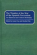 The Treaties of the War of the Spanish Succession: An Historical and Critical Dictionary