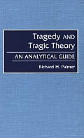 Tragedy and Tragic Theory: An Analytical Guide