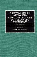 Bibliographies and Indexes in World History, #23: A Catalogue of Audio and Video Collections of Holocaust Testimony: Second Edition