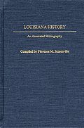 Bibliographies Of The States Of The United States, #10: Louisiana History: An Annotated Bibliography by Florence M. Jumonville