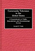 Community Television in the United States: A Sourcebook on Public, Educational, and Governmental Access
