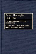 British Playwrights, 1880-1956: A Research and Production Sourcebook