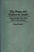 The Press and Politics in Israel: The Jerusalem Post from 1932 to the Present