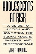Adolescents at Risk: A Guide to Fiction and Nonfiction for Young Adults, Parents, and Professionals