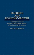 Machines and Economic Growth: The Implications for Growth Theory of the History of the Industrial Revolution