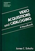 Video Acquisitions and Cataloging: A Handbook