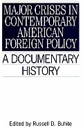 Major Crises in Contemporary American Foreign Policy: A Documentary History