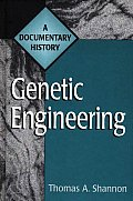Genetic Engineering: A Documentary History (Primary Documents in American History & Contemporary Issues) Cover