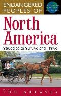 "Endangered Peoples of North America: Struggles to Survive and Thrive (Greenwood Press ""Endangered Peoples of the World) Cover"