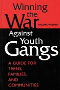 Winning the War Against Youth Gangs: A Guide for Teens, Families, and Communities