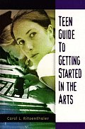 Teen Guide to Getting Started in the Arts