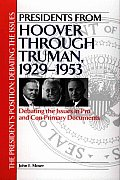 Presidents from Hoover Through Truman, 1929-1953: Debating the Issues in Pro and Con Primary Documents