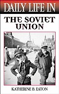 "Daily Life in the Soviet Union (Greenwood Press ""Daily Life Through History"" Series,) Cover"