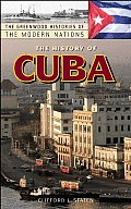 The History of Cuba (Greenwood Histories of the Modern Nations)