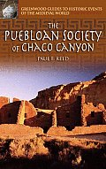 The Puebloan Society of Chaco Canyon (Greenwood Guides to Historic Events of the Medieval World)