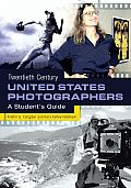 Twentieth Century United States Photographers: A Student's Guide