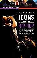 Icons of Hip Hop [2 Volumes]: An Encyclopedia of the Movement, Music, and Culture