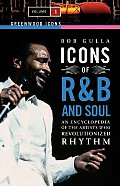 Icons of R&B and Soul [Two Volumes]: An Encyclopedia of the Artists Who Revolutionized Rhythm (Greenwood Icons)