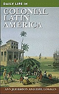 Daily Life in Colonial Latin America (Daily Life Through History) Cover