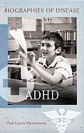 ADHD (Biographies of Disease Biographies of Disease)