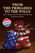 From the Primaries to the Polls: How to Repair America's Broken Presidential Nomination Process