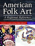 American Folk Art [2 Volumes]: A Regional Reference