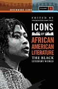 Icons of African American Literature: The Black Literary World: The Black Literary World