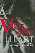 A Violent Heart: Understanding Aggressive Individuals