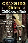 Changing the Odds for Children at Risk Seven Essential Principles of Educational Programs That Break the Cycle of Poverty