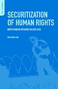 Securitization of Human Rights: North Korean Refugees in East Asia (PSI Reports)