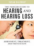The Praeger Guide to Hearing and Hearing Loss: Assessment, Treatment, and Prevention