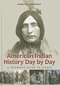 American Indian History Day By Day: A Reference Guide To Events by Roger M. Carpenter