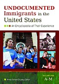 Undocumented Immigrants in the United States [2 Volumes]: An Encyclopedia of Their Experience