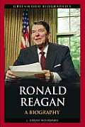 Ronald Reagan: A Biography (Greenwood Biographies) by J. David Woodard