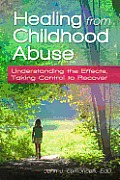 Healing from Childhood Abuse: Understanding the Effects, Taking Control to Recover Cover