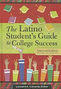 The Latino Student's Guide to College Success: Second Edition, Revised and Updated