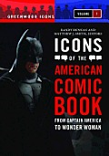 Icons of the American Comic Book 2 Volume Set: From Captain America to Wonder Woman