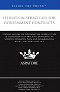 Litigation Strategies for Government Contracts: Leading Lawyers on Exploring the Current State of Government Contracting, Developing an Effective Liti