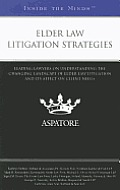 Elder Law Litigation Strategies: Leading Lawyers on Understanding the Changing Landscape of Elder Law Litigation and Its Affect on Client Needs (Insid