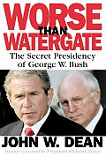 Worse Than Watergate: The Secret Presidency of George W. Bush Cover