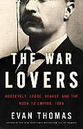 War Lovers: Roosevelt, Lodge, Hearst, and the Rush To Empire, 1898 (10 Edition) Cover